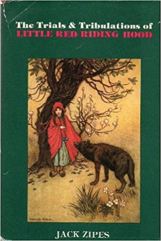 The Trials & Tribulations of Little Red Riding Hood edited by Jack Zipes.